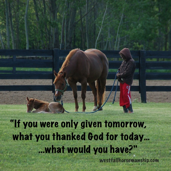 If you were only given tomorrow, what you thanked God for today...what would you have?