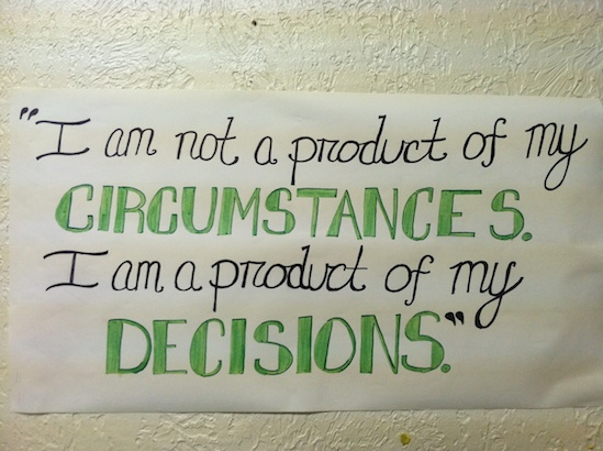 """I am not a product of my circumstances. I am a product of my decisions."""