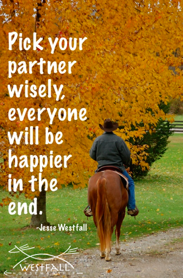 Pick your partner wisely, everyone will be happier in the end.