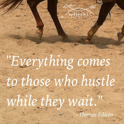 Everything comes to those who hustle while they wait. Thomas Edison