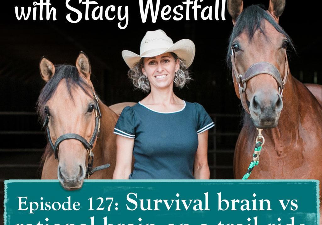 Episode 127: Survival brain vs rational brain on a trail ride