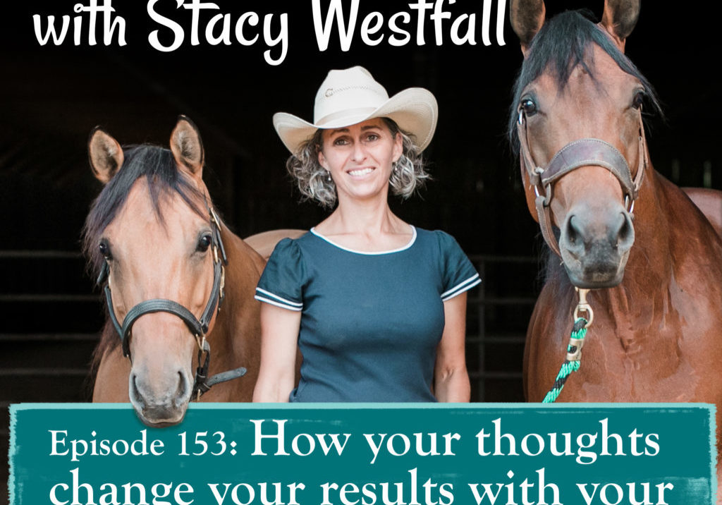 Episode 153_ How your thoughts change your results with your horse.