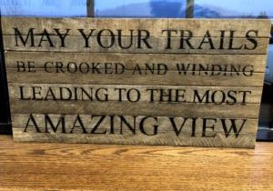 """""""May your trails be crooked and winding...leading to the most amazing view"""""""