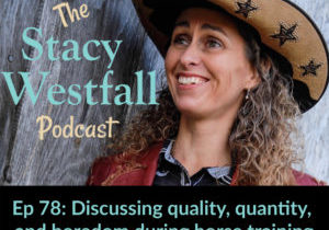 Stacy Westfall Podcast 102 riding one horse in multiple events